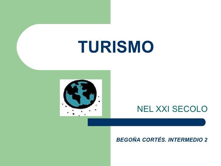 TURISMO NEL XXI SECOLO BEGOÑA CORTÉS. INTERMEDIO 2