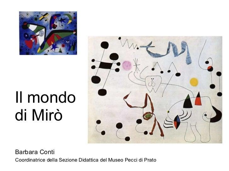 Il mondo di Mirò Barbara Conti Coordinatrice della Sezione Didattica del Museo Pecci di Prato