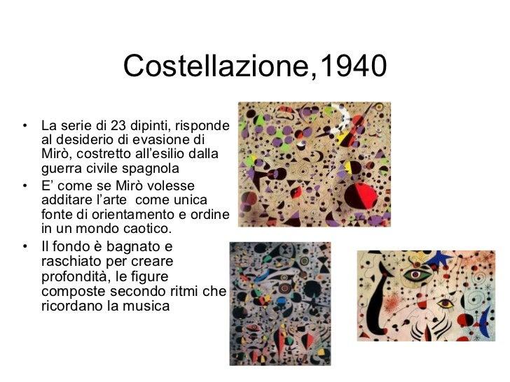 Costellazione,1940 <ul><li>La serie di 23 dipinti, risponde al desiderio di evasione di Mirò, costretto all'esilio dalla g...