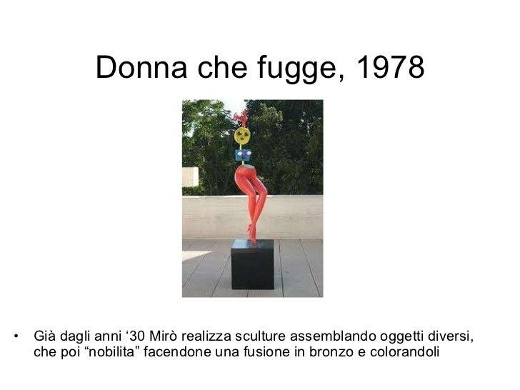 """Donna che fugge, 1978 <ul><li>Già dagli anni '30 Mirò realizza sculture assemblando oggetti diversi, che poi """"nobilita"""" fa..."""