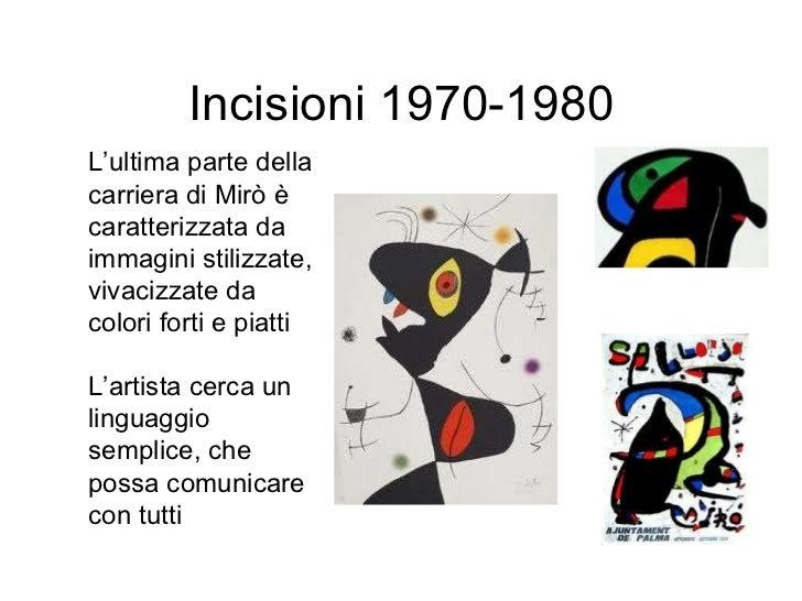 Incisioni 1970-1980 L'ultima parte della carriera di Mirò è caratterizzata da immagini stilizzate, vivacizzate da colori f...