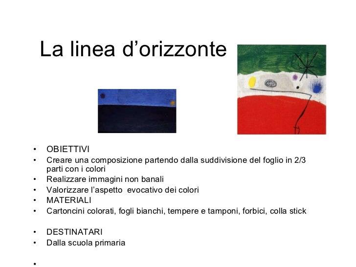 La linea d'orizzonte <ul><li>OBIETTIVI </li></ul><ul><li>Creare una composizione partendo dalla suddivisione del foglio in...
