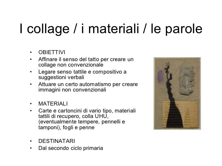 I collage / i materiali / le parole <ul><li>OBIETTIVI </li></ul><ul><li>Affinare il senso del tatto per creare un collage ...
