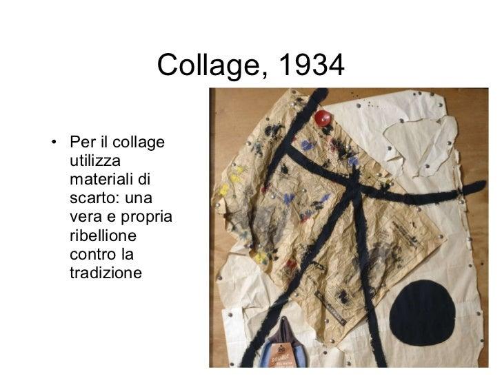 Collage, 1934 <ul><li>Per il collage utilizza materiali di scarto: una vera e propria ribellione contro la tradizione </li...