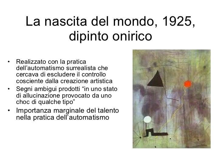 La nascita del mondo, 1925, dipinto onirico <ul><li>Realizzato con la pratica dell'automatismo surrealista che cercava di ...