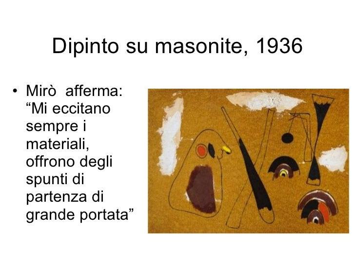 """Dipinto su masonite, 1936 <ul><li>Mirò  afferma: """"Mi eccitano sempre i materiali, offrono degli spunti di partenza di gran..."""