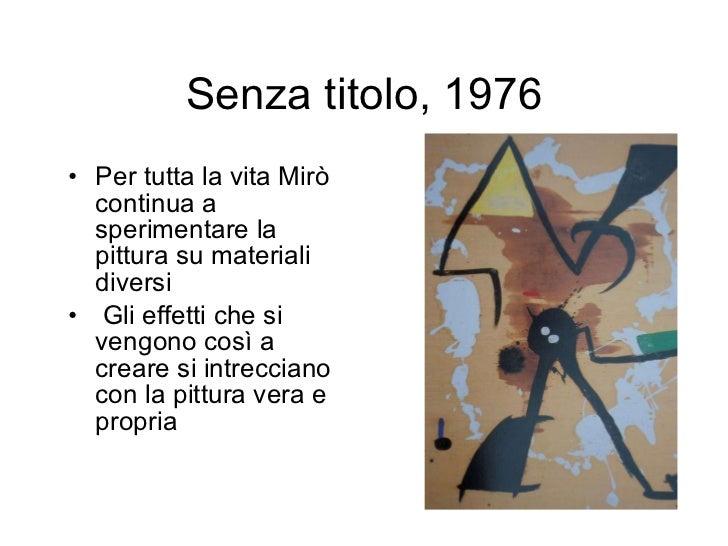 Senza titolo, 1976 <ul><li>Per tutta la vita Mirò continua a sperimentare la pittura su materiali diversi </li></ul><ul><l...