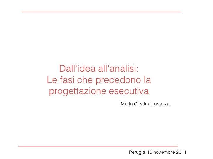 Dallidea allanalisi:Le fasi che precedono laprogettazione esecutiva                 Maria Cristina Lavazza                ...