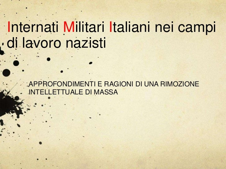 Internati Militari Italiani nei campidi lavoro nazisti   APPROFONDIMENTI E RAGIONI DI UNA RIMOZIONE   INTELLETTUALE DI MASSA