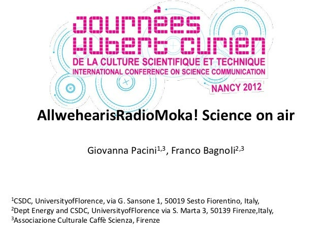 AllwehearisRadioMoka! Science on air                       Giovanna Pacini1,3, Franco Bagnoli2,31CSDC, UniversityofFlorenc...