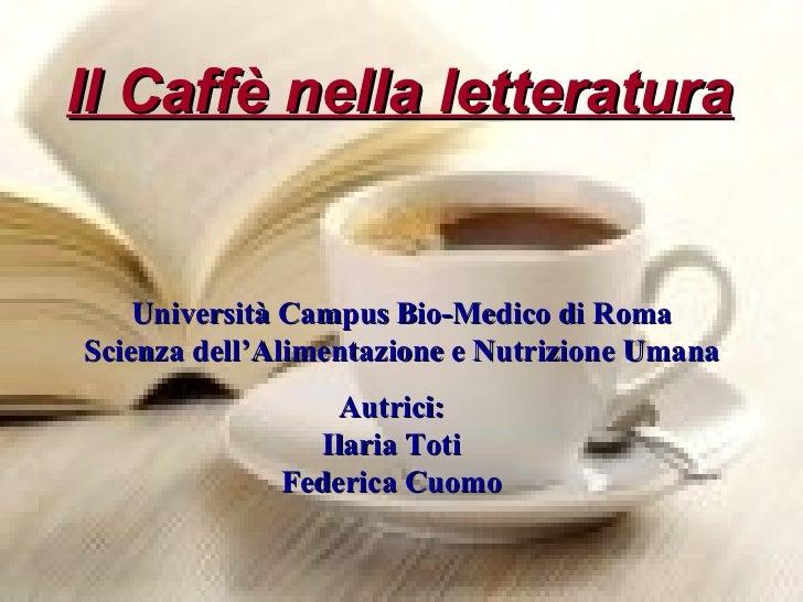 Il Caffè nella letteratura Università Campus Bio-Medico di Roma Scienza dell'Alimentazione e Nutrizione Umana Autrici: Ila...