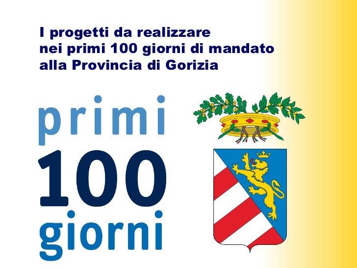 I progetti da realizzare  nei primi 100 giorni di mandato  alla Provincia di Gorizia