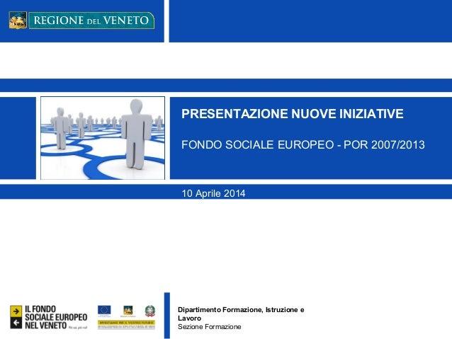 Dipartimento Formazione, Istruzione e Lavoro Sezione Formazione PRESENTAZIONE NUOVE INIZIATIVE FONDO SOCIALE EUROPEO - POR...
