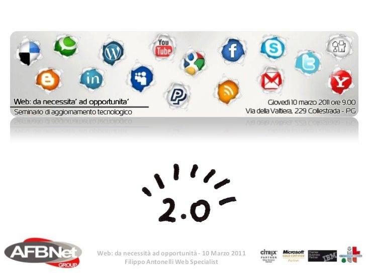 Web: da necessità ad opportunità - 10 Marzo 2011        Filippo Antonelli Web Specialist
