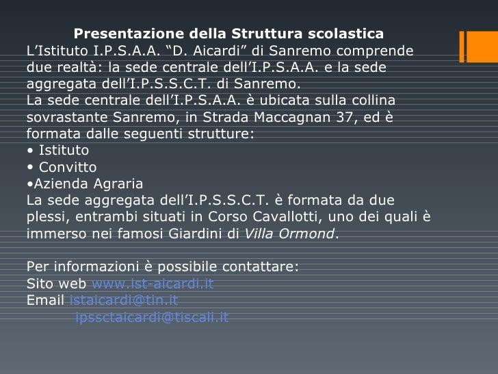 """<ul><li>Presentazione della Struttura scolastica  </li></ul><ul><li>L'Istituto I.P.S.A.A. """"D. Aicardi"""" di Sanremo comprend..."""