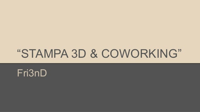 """STAMPA 3D & COWORKING"" Fri3nD"