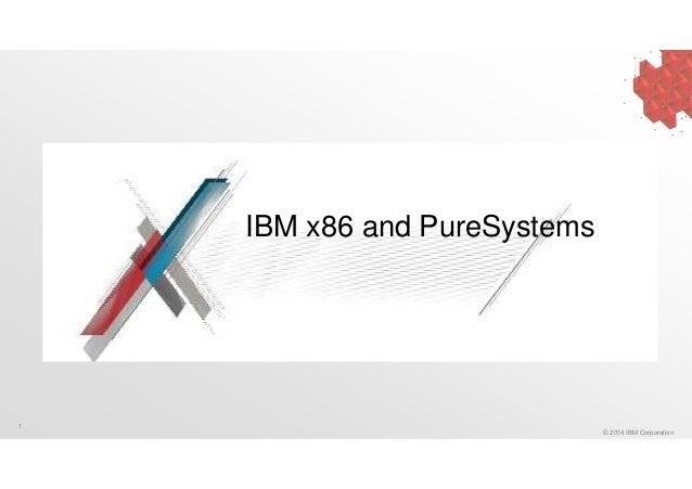 1  © 2014 IBM Corporation  IBM x86 and PureSystems