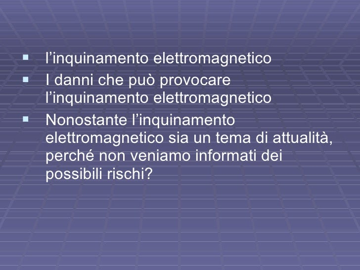 <ul><li>l'inquinamento elettromagnetico </li></ul><ul><li>I danni che può provocare l'inquinamento elettromagnetico </li><...