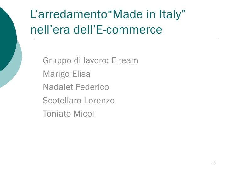 """L'arredamento""""Made in Italy"""" nell'era dell'E-commerce Gruppo di lavoro: E-team Marigo Elisa Nadalet Federico Scotellaro Lo..."""