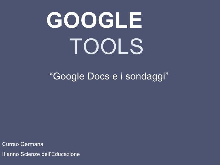 """GOOGLE   TOOLS """" Google Docs e i sondaggi"""" Currao Germana II anno Scienze dell'Educazione"""