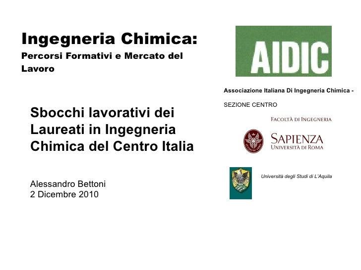 Ingegneria Chimica: Percorsi Formativi e Mercato del Lavoro Alessandro Bettoni 2 Dicembre 2010 Associazione Italiana Di In...