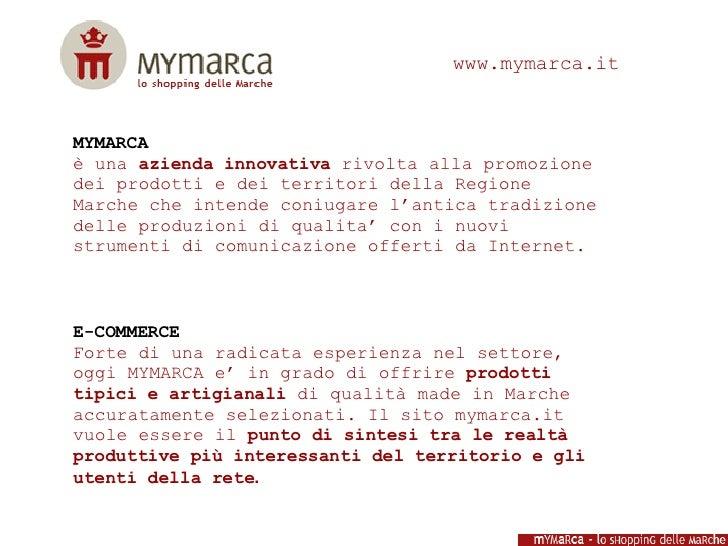 www.mymarca.it   MYMARCA è una azienda innovativa rivolta alla promozione dei prodotti e dei territori della Regione March...