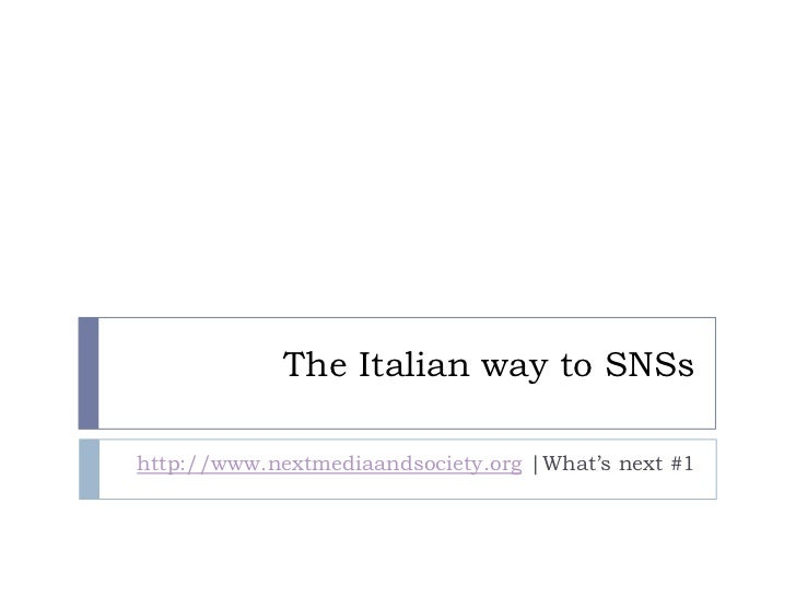 The Italian way to SNSs  http://www.nextmediaandsociety.org |What's next #1