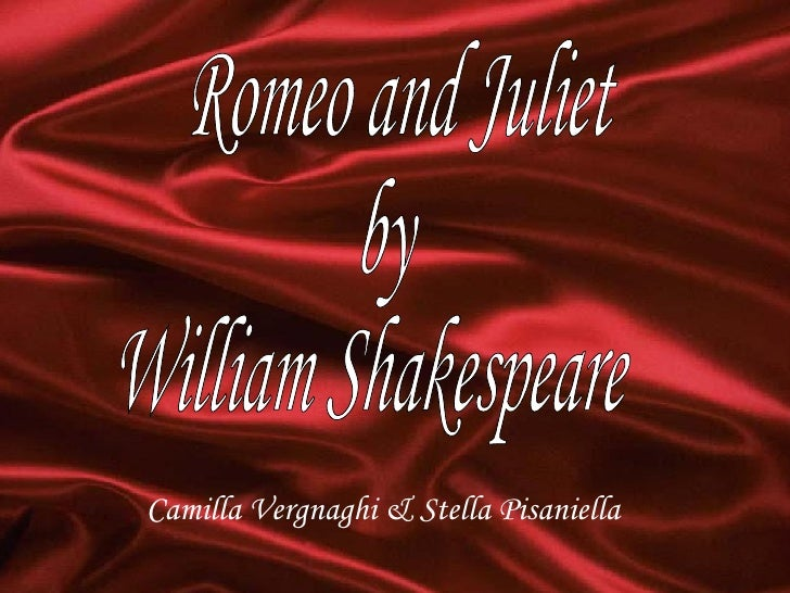 Romeo and Juliet by William Shakespeare Camilla Vergnaghi & Stella Pisaniella