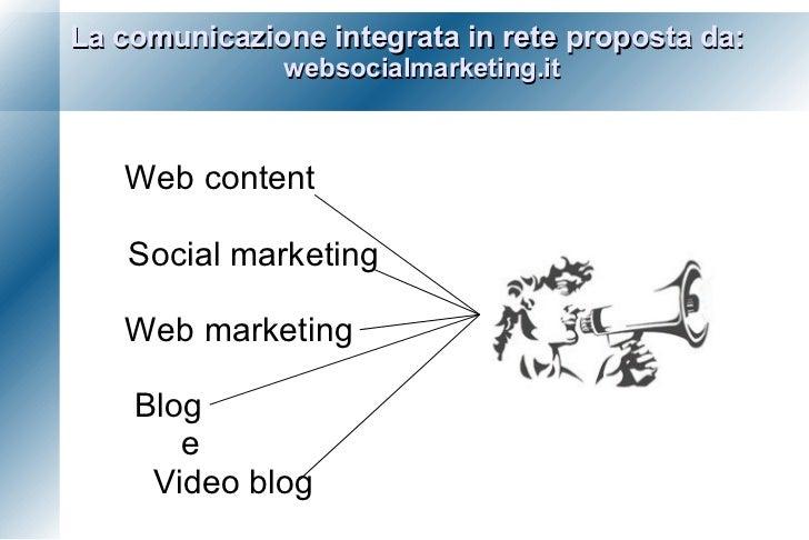 La comunicazione integrata in rete proposta da: websocialmarketing.it <ul><li>Web content </li></ul><ul><li>Social marketi...