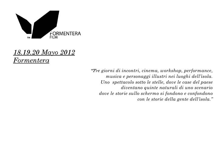 """18.19.20 Mayo 2012Formentera                     """"Tre giorni di incontri, cinema, workshop, performance,                  ..."""