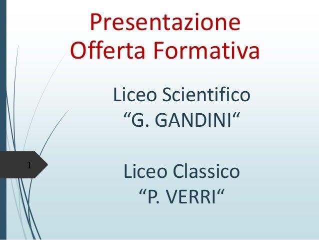"""Liceo Scientifico """"G. GANDINI"""" Liceo Classico """"P. VERRI""""  Presentazione Offerta Formativa  1"""