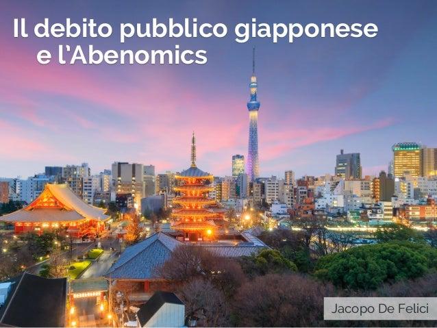 Il debito pubblico giapponese e l'Abenomics Jacopo De Felici