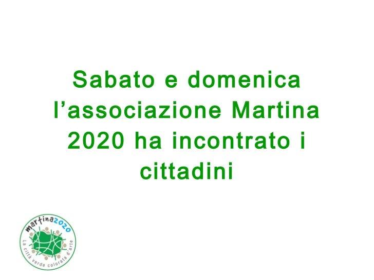 Sabato e domenica l'associazione Martina 2020 ha incontrato i cittadini