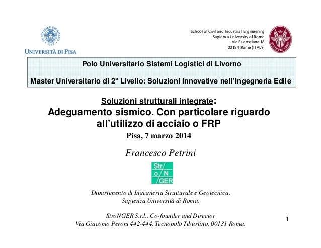 1 Francesco Petrini Dipartimento di Ingegneria Strutturale e Geotecnica, Sapienza Università di Roma. StroNGER S.r.l., Co-...