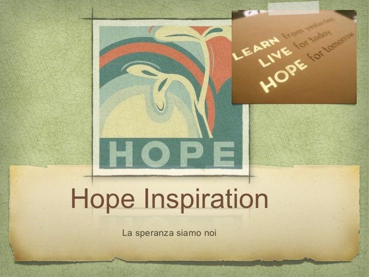 Hope Inspiration    La speranza siamo noi