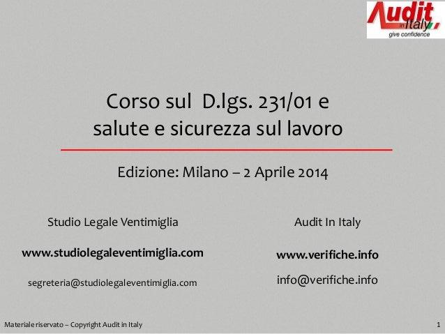 Corso sul D.lgs. 231/01 e salute e sicurezza sul lavoro Edizione: Milano – 2 Aprile 2014 1Materiale riservato – Copyright ...
