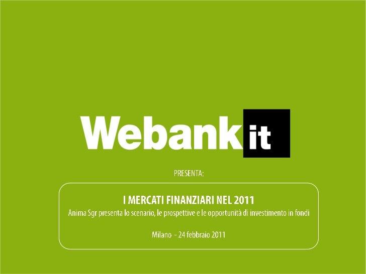 PRESENTA:<br />I MERCATI FINANZIARI NEL 2011Anima Sgr presenta lo scenario, le prospettive e le opportunità di investiment...