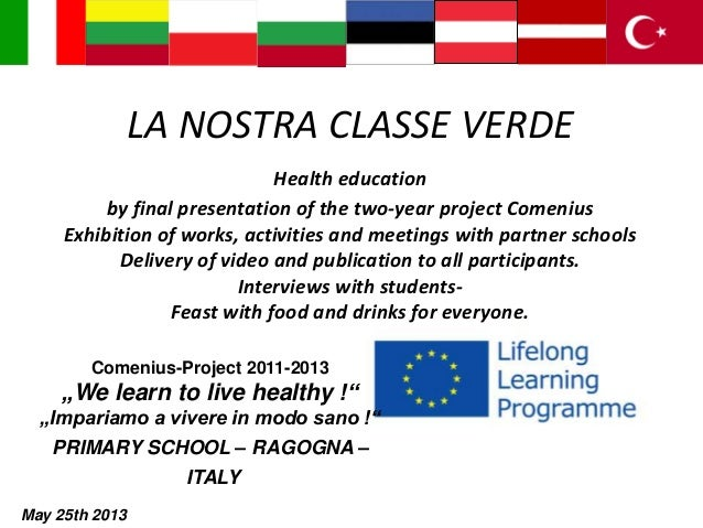 LA NOSTRA CLASSE VERDE Health education by final presentation of the two-year project Comenius Exhibition of works, activi...