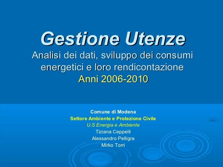 Gestione UtenzeAnalisi dei dati, sviluppo dei consumi energetici e loro rendicontazione            Anni 2006-2010         ...
