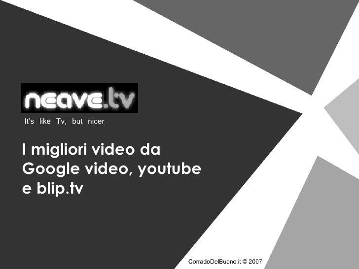 I migliori video da Google video, youtube e blip.tv It's like Tv, but nicer