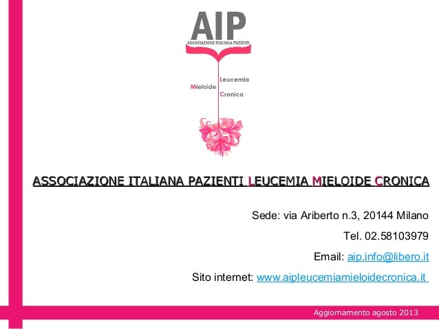 Aggiornamento agosto 2013 ASSOCIAZIONE ITALIANA PAZIENTIASSOCIAZIONE ITALIANA PAZIENTI LLEUCEMIAEUCEMIA MMIELOIDEIELOIDE C...