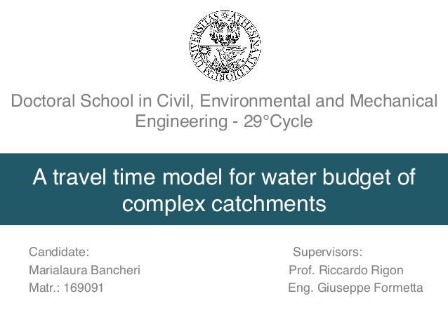 A travel time model for water budget of complex catchments Candidate: Supervisors: Marialaura Bancheri Prof. Riccardo Rigo...