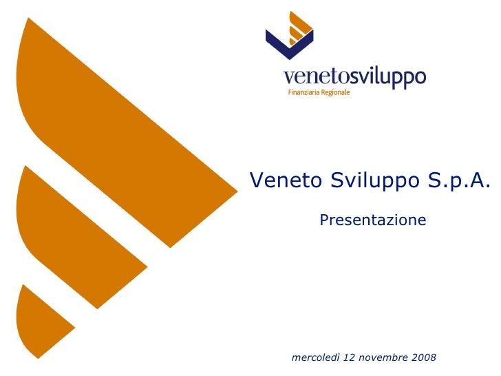 Veneto Sviluppo S.p.A. Presentazione  mercoledì 12 novembre 2008