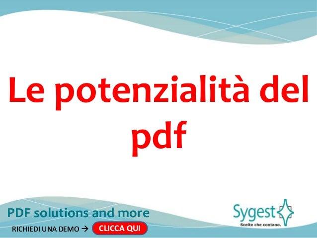 PDF solutions and more RICHIEDI UNA DEMO  CLICCA QUIRICHIEDI UNA DEMO  CLICCA QUI Le potenzialità del pdf