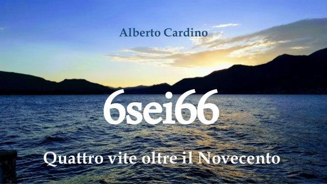 6sei66 Quattro vite oltre il Novecento Alberto Cardino