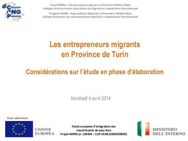 Les entrepreneurs migrants en Province de Turin Considérations sur l'étude en phase d'élaboration Fonds européen d'intégra...