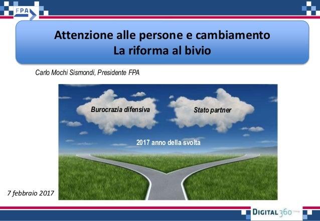 Attenzione alle persone e cambiamento La riforma al bivio 7 febbraio 2017 Burocrazia difensiva Stato partner 2017 anno del...