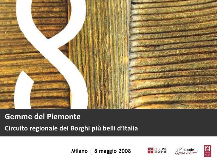Gemme del Piemonte Circuito regionale dei Borghi più belli d'Italia Milano | 8 maggio 2008