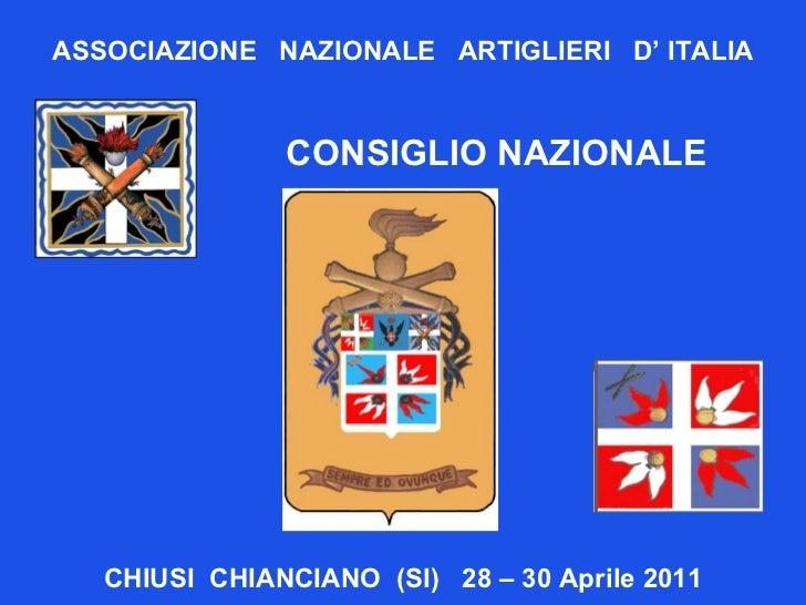 ASSOCIAZIONE  NAZIONALE  ARTIGLIERI  D' ITALIA CONSIGLIO NAZIONALE  CHIUSI  CHIANCIANO  (SI)  28 – 30 Aprile 2011