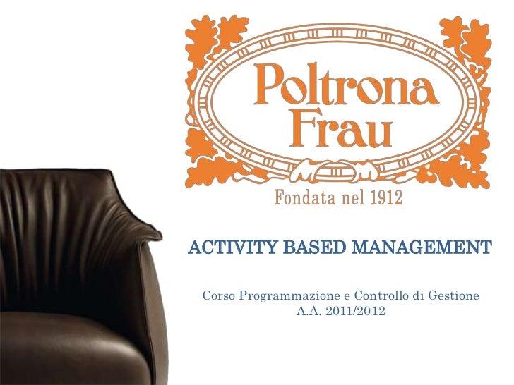 ACTIVITY BASED MANAGEMENT Corso Programmazione e Controllo di Gestione              A.A. 2011/2012